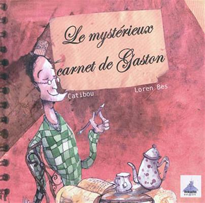 Le mystérieux carnet de Gaston, par Catibou et Loren Bes